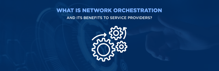 Network Orchestration